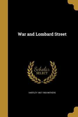 War and Lombard Street - Withers, Hartley 1867-1950