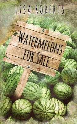 Watermelons for Sale - Roberts, Lisa