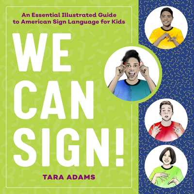 We Can Sign!: An Essential Illustrated Guide to American Sign Language for Kids - Adams, Tara