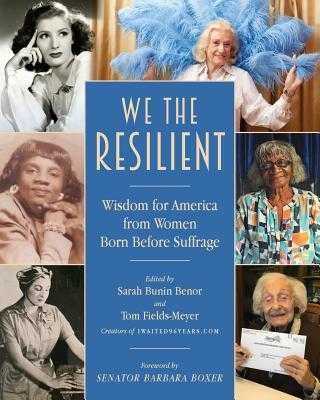 We the Resilient: Wisdom for America from Women Born Before Suffrage - Benor, Sarah Bunin (Editor), and Fields-Meyer, Thomas (Editor)