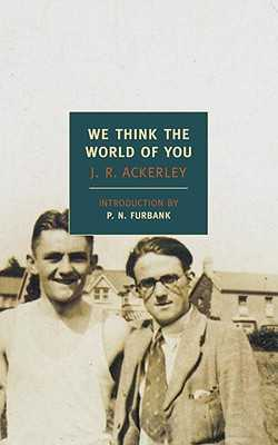 We Think the World of You - Ackerley, J R, and Furbank, P N (Introduction by)