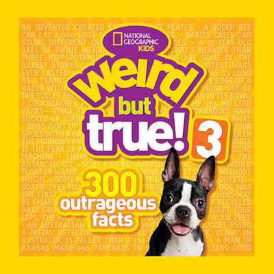 Weird But True! 3: 300 Outrageous Facts - National Geographic Kids