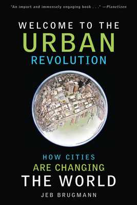 Welcome to the Urban Revolution: How Cities Are Changing the World - Brugmann, Jeb