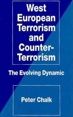 West European Terrorism and Counter-Terrorism: The Evolving Dynamic - Chalk, Peter
