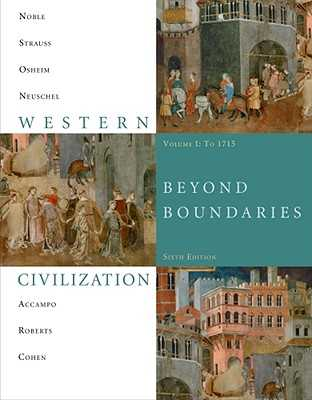 Western Civilization, Beyond Boundaries, Volume I: To 1715 - Noble, Thomas F X, Dr., and Strauss, Barry, and Osheim, Duane J