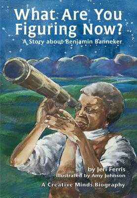 What Are You Figuring Now?: A Story about Benjamin Banneker - Ferris, Jeri