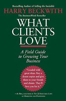 What Clients Love: A Field Guide to Growing Your Business - Beckwith