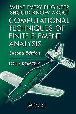 What Every Engineer Should Know about Computational Techniques of Finite Element Analysis - Komzsik, Louis