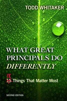 What Great Principals Do Differently: Eighteen Things That Matter Most - Whitaker, Todd