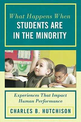What Happens When Students Are in the Minority: Experiences and Behaviors that Impact Human Performance - Hutchison, Charles B, and Abelquist, Maria (Contributions by), and Adams, Tiffany (Contributions by)