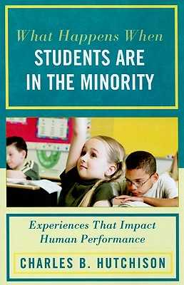 What Happens When Students Are in the Minority: Experiences That Impact Human Performance - Hutchison, Charles B, and Abelquist, Maria (Contributions by), and Adams, Tiffany (Contributions by)