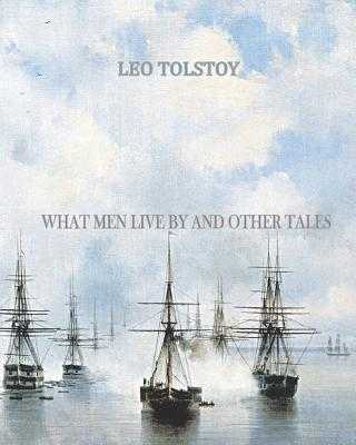 What Men Live By and Other Tales - Tolstoy, Leo
