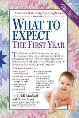 What to Expect the First Year - Murkoff, Heidi, and Mazel, Sharon