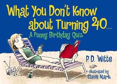 What You Don't Know about Turning 40: A Funny Birthday Quiz - Dodds, Bill, and Mark, Steve