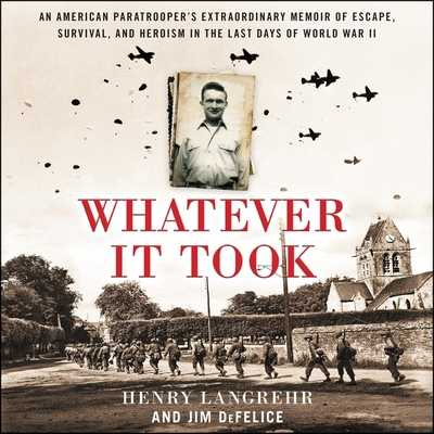 Whatever It Took: An American Paratrooper's Extraordinary Memoir of Escape, Survival, and Heroism in the Last Days of World War II - Ortego, Mike (Read by), and DeFelice, Jim