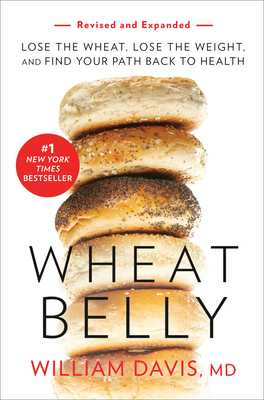 Wheat Belly (Revised and Expanded Edition): Lose the Wheat, Lose the Weight, and Find Your Path Back to Health - Davis, William