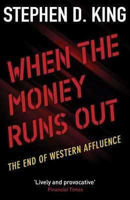 When the Money Runs Out: The End of Western Affluence - King, Stephen D