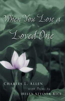 When You Lose a Loved One - Allen, Charles L, and Rice, Helen Steiner