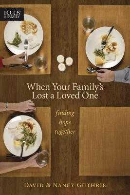 When Your Family's Lost a Loved One: Finding Hope Together - Guthrie, Nancy, and Guthrie, David