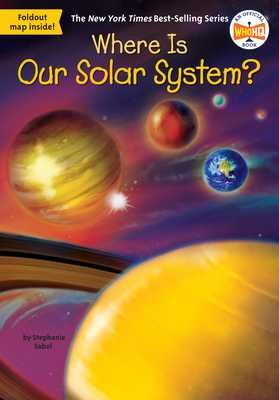 Where Is Our Solar System? - Sabol, Stephanie, and Who Hq