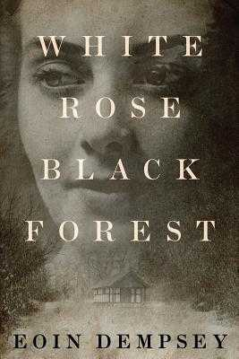 White Rose, Black Forest - Dempsey, Eoin