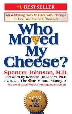 Who Moved My Cheese?: An A-Mazing Way to Deal with Change in Your Work and in Your Life - Johnson, Spencer, and Blanchard, Kenneth (Foreword by)