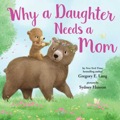 Why a Daughter Needs a Mom - Lang, Gregory, and Hill, Susanna Leonard