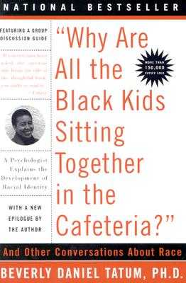 Why Are All the Black Kids Sitting Together in the Cafeteria? - Tatum, Beverly Daniel