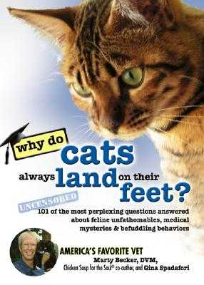 Why Do Cats Always Land on Their Feet?: 101 of the Most Perplexing Questions Answered about Feline Unfathomables, Medical Mysteries and Befuddling Behaviors - Becker D V M, Marty, and Spadafori, Gina
