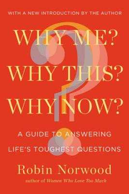 Why Me? Why This? Why Now?: A Guide to Answering Life's Toughest Questions - Norwood, Robin
