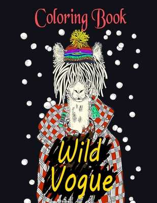 Wild Vogue Coloring Book: Illustrations of Animals Wearing Stylish Clothing For Relaxation of Adults - Dee, Alex