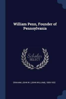 William Penn, Founder of Pennsylvania - Graham, John W (John William) 1859-193 (Creator)