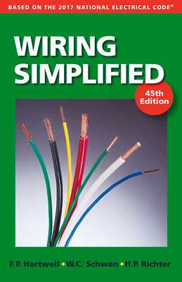 Wiring Simplified: Based on the 2017 National Electrical Code(r) - Hartwell, Frederic P, and Richter, Herbert P, and Schwan, W C