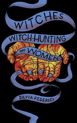 Witches, Witch-Hunting, and Women - Federici, Silvia