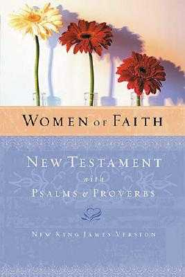 Women of Faith New Testament with Psalms and Proverbs-NKJV - Thomas Nelson Publishers