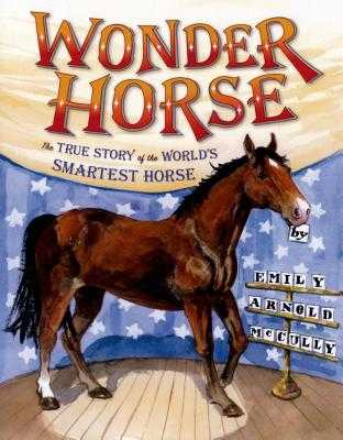 Wonder Horse: The True Story of the World's Smartest Horse -