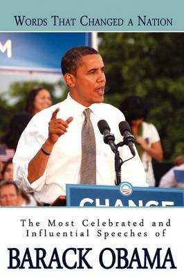 Words That Changed a Nation: The Most Celebrated and Influential Speeches of Barack Obama - Obama, Barack