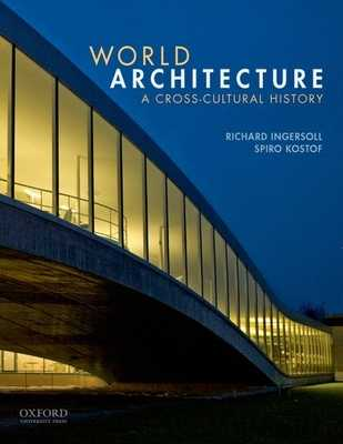 World Architecture: A Cross-Cultural History - Ingersoll, Richard, and Kostof, Spiro