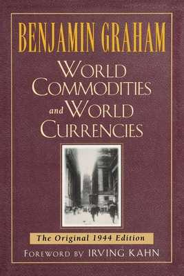 World Commodities and World Currencies: The Original 1937 Edition - Graham, Benjamin