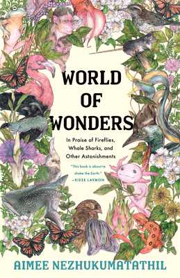 World of Wonders: In Praise of Fireflies, Whale Sharks, and Other Astonishments - Nezhukumatathil, Aimee