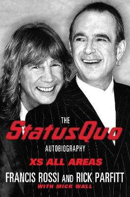 XS All Areas: The Status Quo Autobiography - Rossi, Francis, and Parfitt, Rick, and Wall, Mick