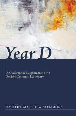 Year D: A Quadrennial Supplement to the Revised Common Lectionary - Slemmons, Timothy Matthew