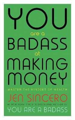 You Are a Badass at Making Money: Master the Mindset of Wealth: Learn how to save your money with one of the world's most exciting self help authors - Sincero, Jen