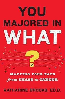 You Majored in What?: Mapping Your Path from Chaos to Career - Brooks, Katharine