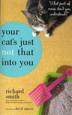 "Your Cat's Just Not That Into You: ""what Part of Meow Don't You Understand?"" - Smith, Richard, Dr."