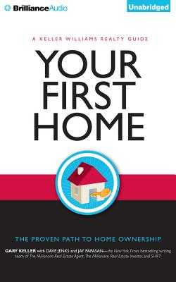 Your First Home: The Proven Path to Home Ownership - Keller, Gary, and Jenks, Dave, and Papasan, Jay