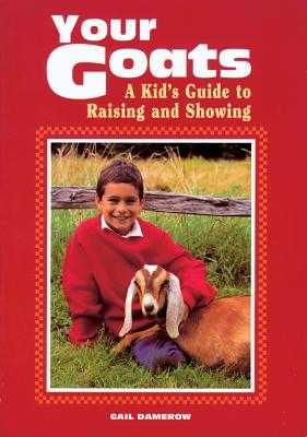 Your Goats: A Kid's Guide to Raising and Showing - Damerow, Gail