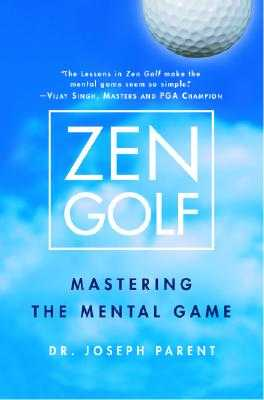 Zen Golf: Mastering the Mental Game - Parent, Joseph, Dr.