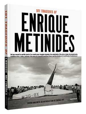 101 Tragedies of Enrique Metinides - Metinides, Enrique, and Ziff, Trisha