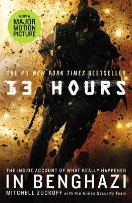 13 Hours: The Inside Account of What Really Happened in Benghazi - Zuckoff, Mitchell, and Annex Security Team